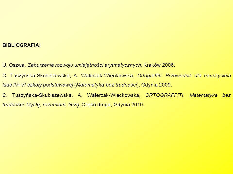 BIBLIOGRAFIA: U. Oszwa, Zaburzenia rozwoju umiejętności arytmetycznych, Kraków 2006.