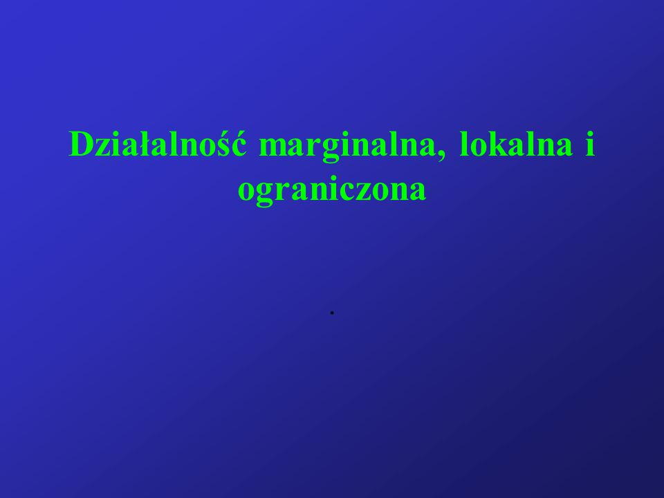 Działalność marginalna, lokalna i ograniczona