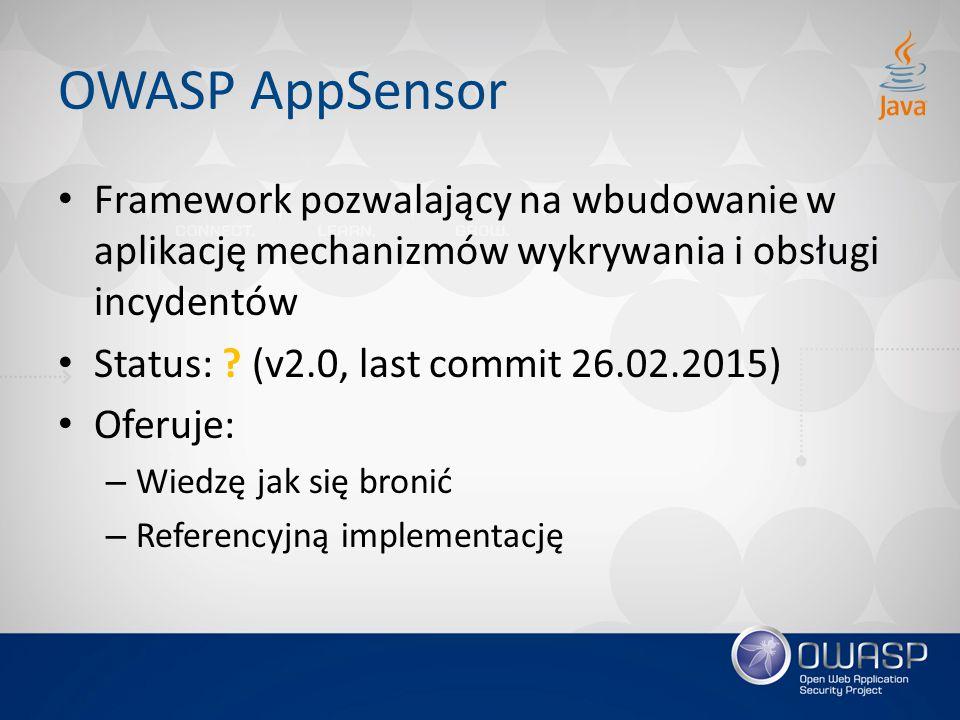 OWASP AppSensor Framework pozwalający na wbudowanie w aplikację mechanizmów wykrywania i obsługi incydentów.
