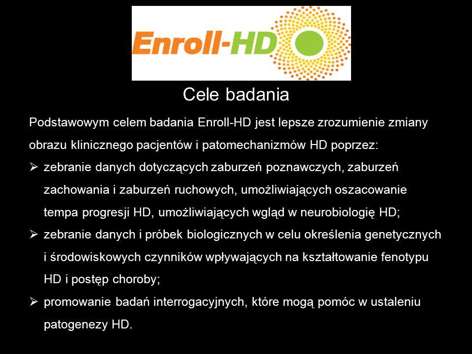 Cele badania Podstawowym celem badania Enroll-HD jest lepsze zrozumienie zmiany obrazu klinicznego pacjentów i patomechanizmów HD poprzez: