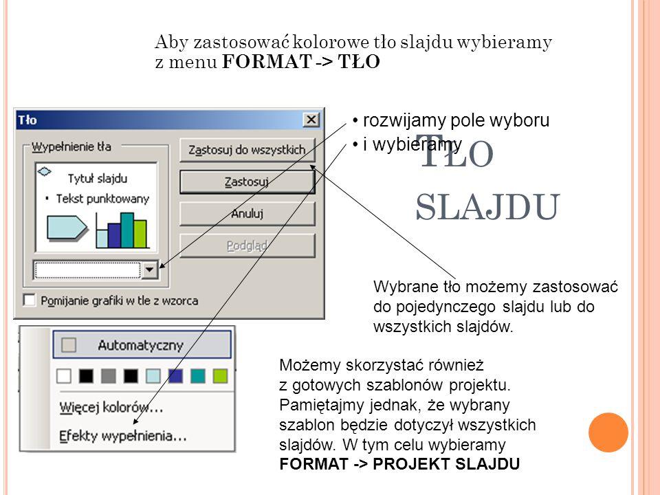 Aby zastosować kolorowe tło slajdu wybieramy z menu FORMAT -> TŁO