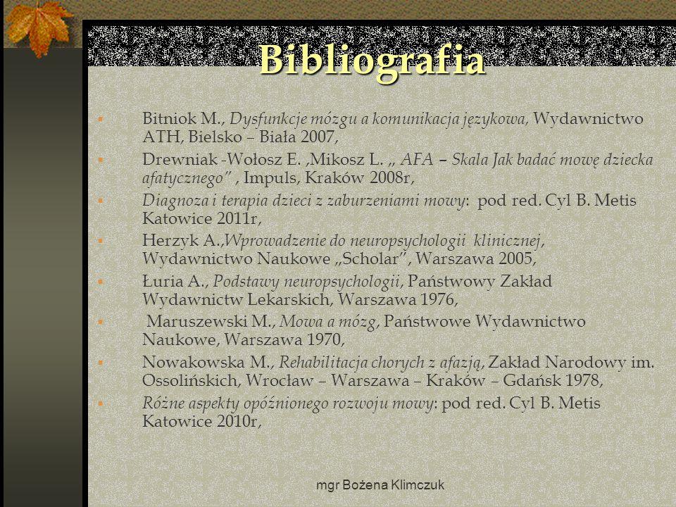 Bibliografia Bitniok M., Dysfunkcje mózgu a komunikacja językowa, Wydawnictwo ATH, Bielsko – Biała 2007,
