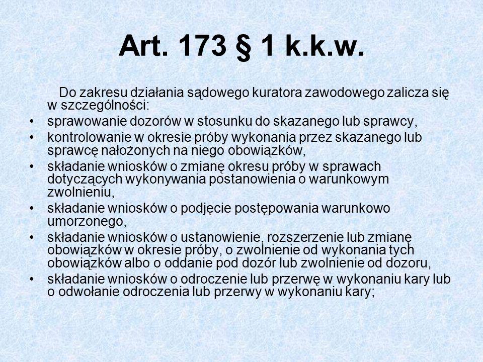 Art. 173 § 1 k.k.w. Do zakresu działania sądowego kuratora zawodowego zalicza się w szczególności: