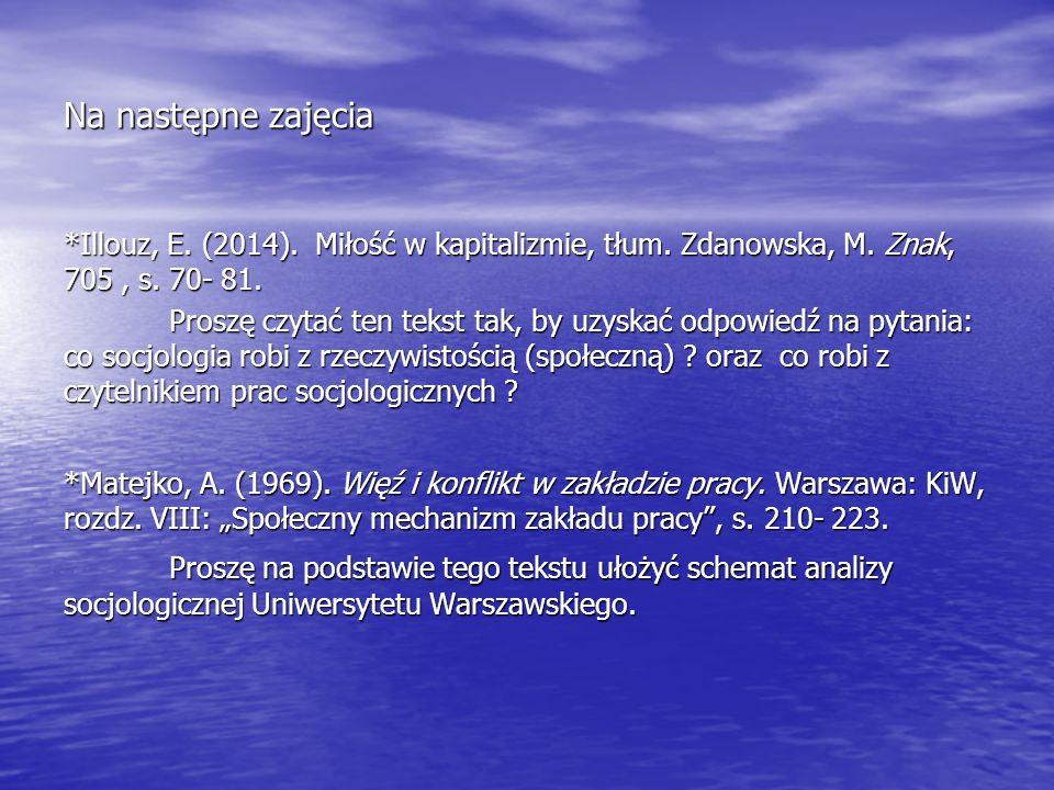 Na następne zajęcia *Illouz, E. (2014). Miłość w kapitalizmie, tłum. Zdanowska, M. Znak, 705 , s. 70- 81.
