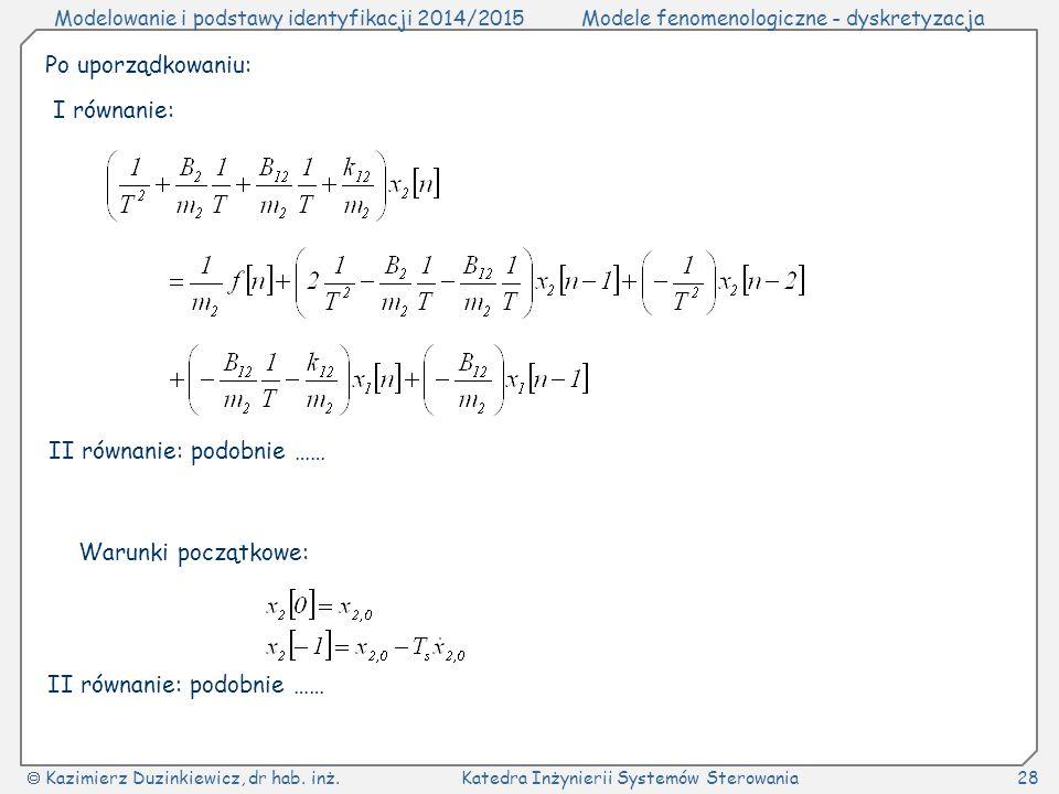 Po uporządkowaniu: I równanie: II równanie: podobnie …… Warunki początkowe: II równanie: podobnie ……