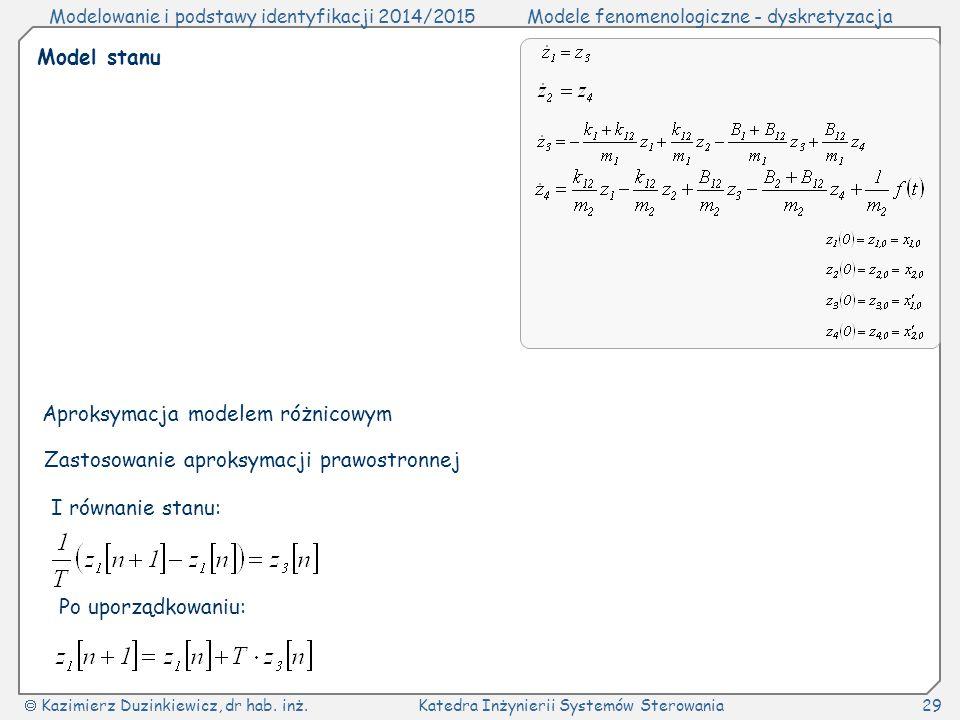 Model stanu Aproksymacja modelem różnicowym. Zastosowanie aproksymacji prawostronnej. I równanie stanu: