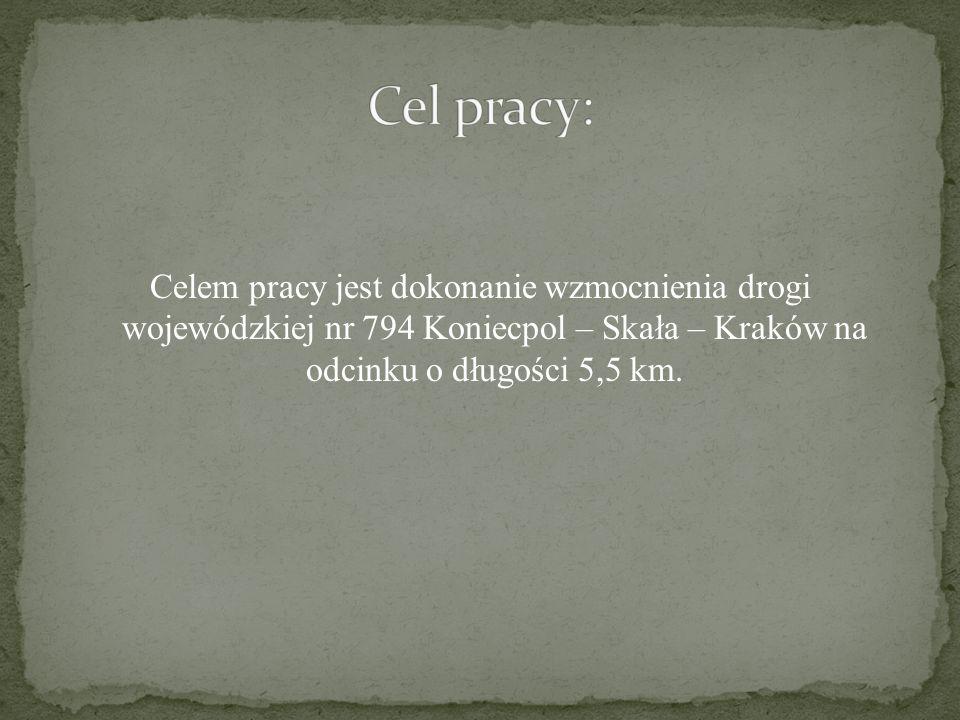 Cel pracy: Celem pracy jest dokonanie wzmocnienia drogi wojewódzkiej nr 794 Koniecpol – Skała – Kraków na odcinku o długości 5,5 km.