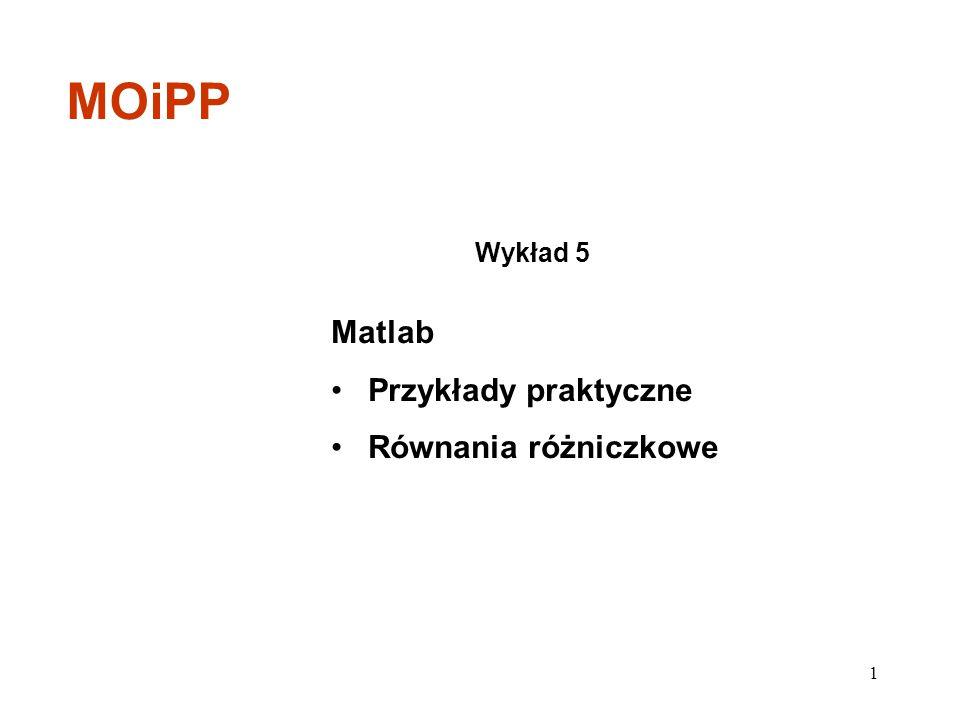MOiPP Wykład 5 Matlab Przykłady praktyczne Równania różniczkowe
