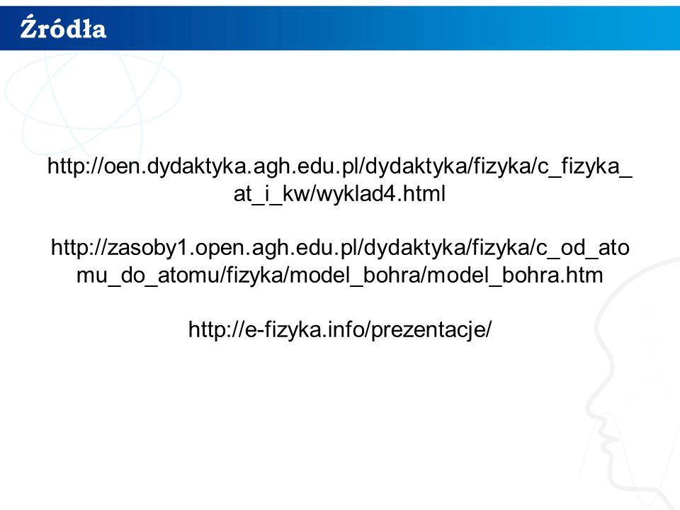 Źródła http://oen.dydaktyka.agh.edu.pl/dydaktyka/fizyka/c_fizyka_at_i_kw/wyklad4.html.