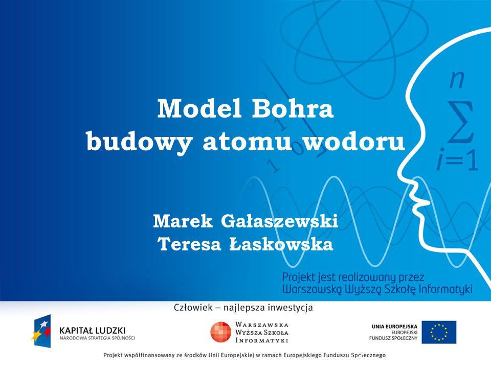 Model Bohra budowy atomu wodoru Marek Gałaszewski Teresa Łaskowska