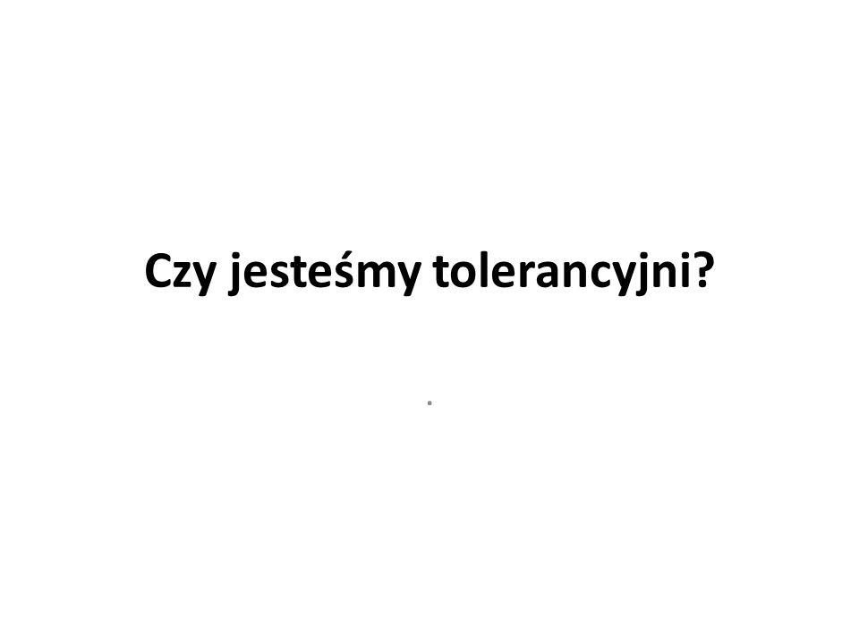 Czy jesteśmy tolerancyjni