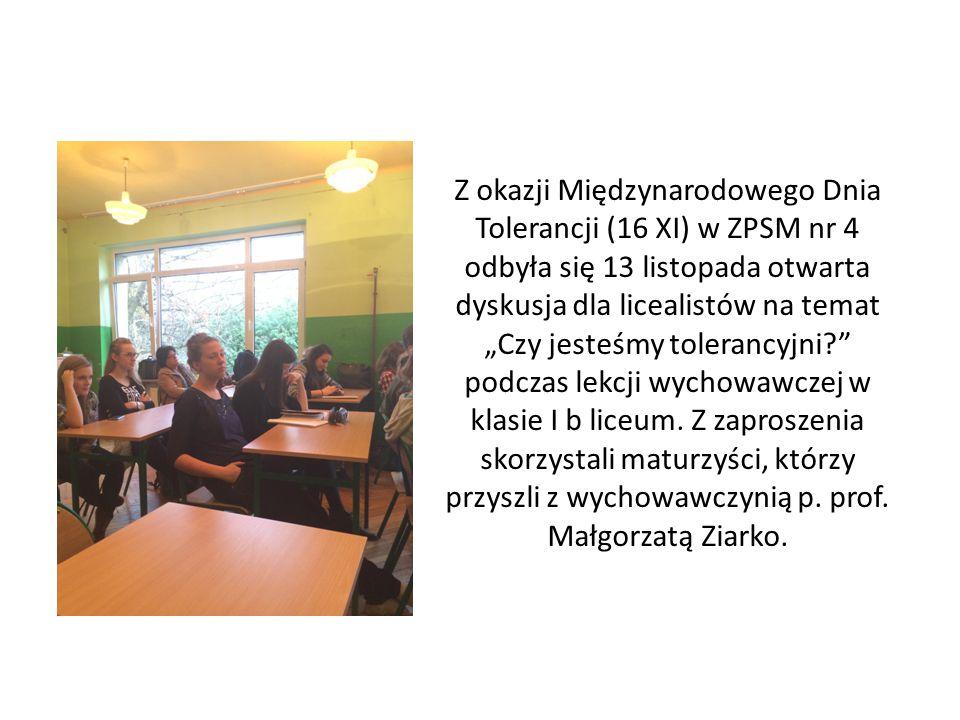 """Z okazji Międzynarodowego Dnia Tolerancji (16 XI) w ZPSM nr 4 odbyła się 13 listopada otwarta dyskusja dla licealistów na temat """"Czy jesteśmy tolerancyjni podczas lekcji wychowawczej w klasie I b liceum."""