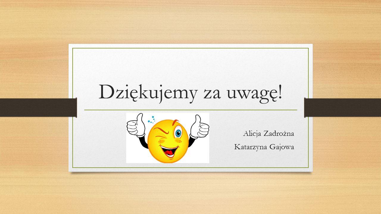 Alicja Zadrożna Katarzyna Gajowa