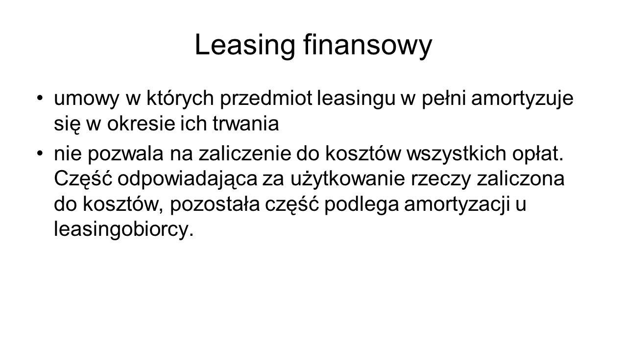 Leasing finansowy umowy w których przedmiot leasingu w pełni amortyzuje się w okresie ich trwania.