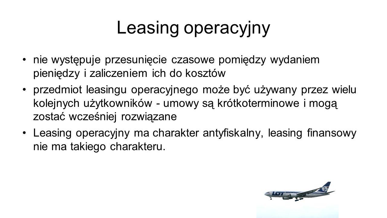 Leasing operacyjny nie występuje przesunięcie czasowe pomiędzy wydaniem pieniędzy i zaliczeniem ich do kosztów.