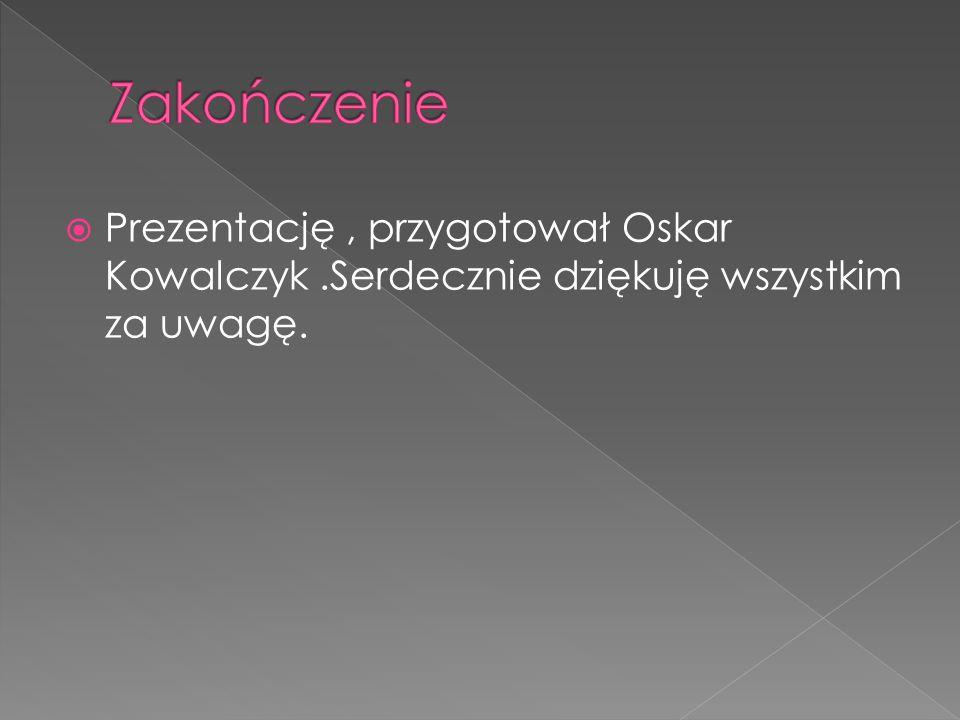 Zakończenie Prezentację , przygotował Oskar Kowalczyk .Serdecznie dziękuję wszystkim za uwagę.