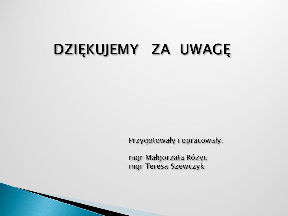 DZIĘKUJEMY ZA UWAGĘ Przygotowały i opracowały: