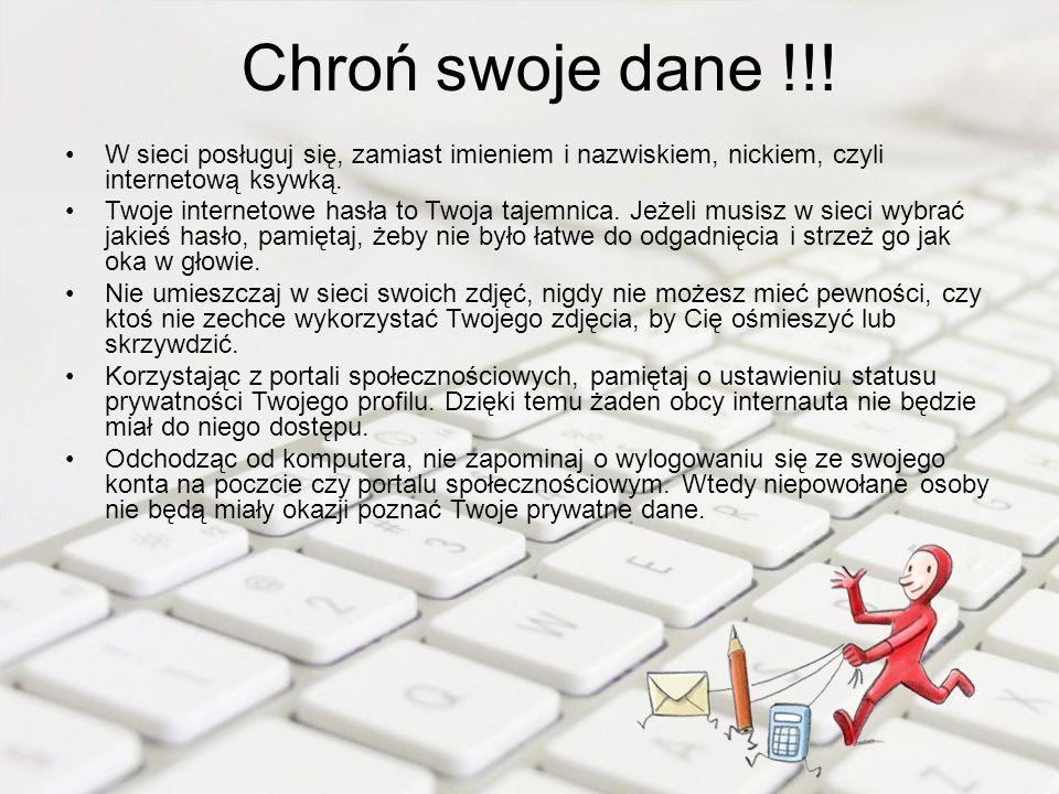Chroń swoje dane !!! W sieci posługuj się, zamiast imieniem i nazwiskiem, nickiem, czyli internetową ksywką.