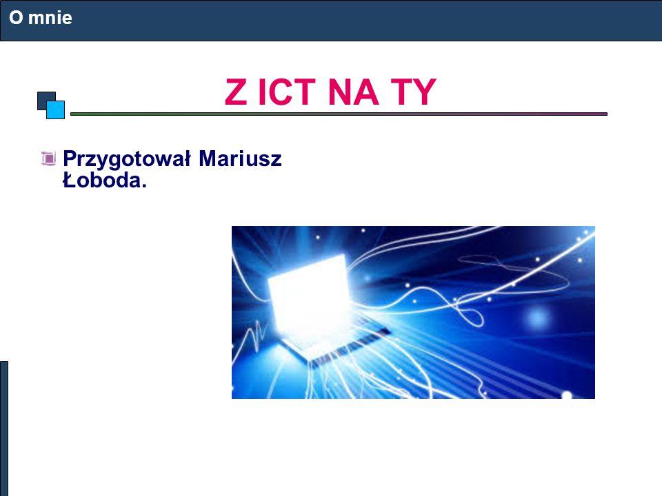 O mnie Z ICT NA TY Przygotował Mariusz Łoboda.