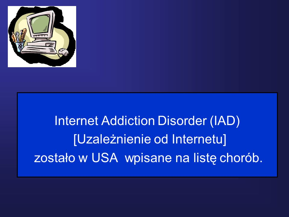 Internet Addiction Disorder (IAD)