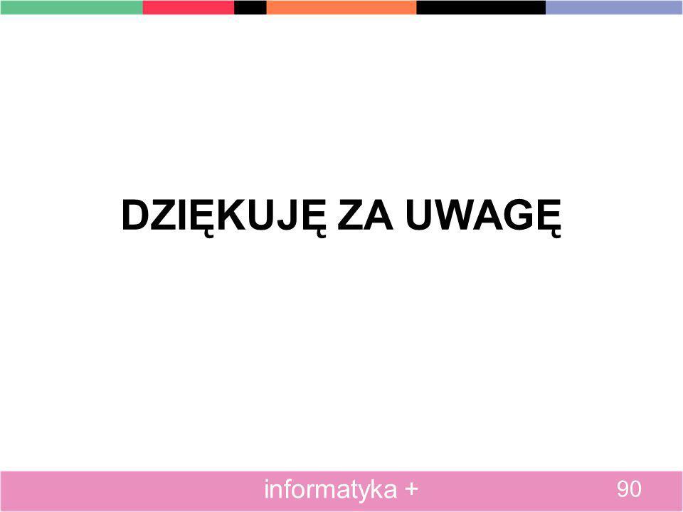DZIĘKUJĘ ZA UWAGĘ informatyka + 90