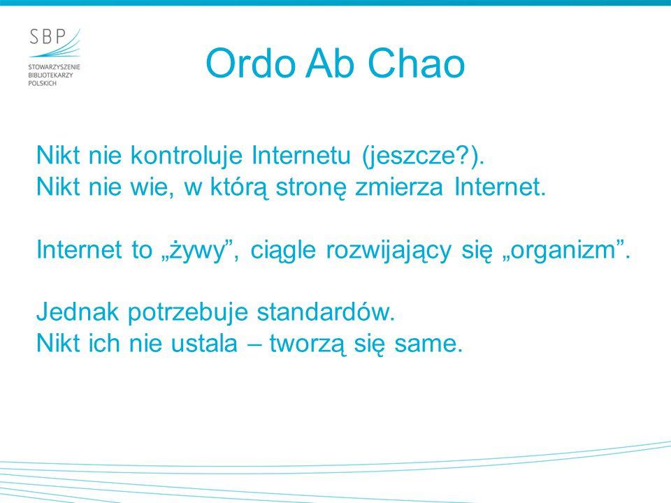 Ordo Ab Chao Nikt nie kontroluje Internetu (jeszcze ).