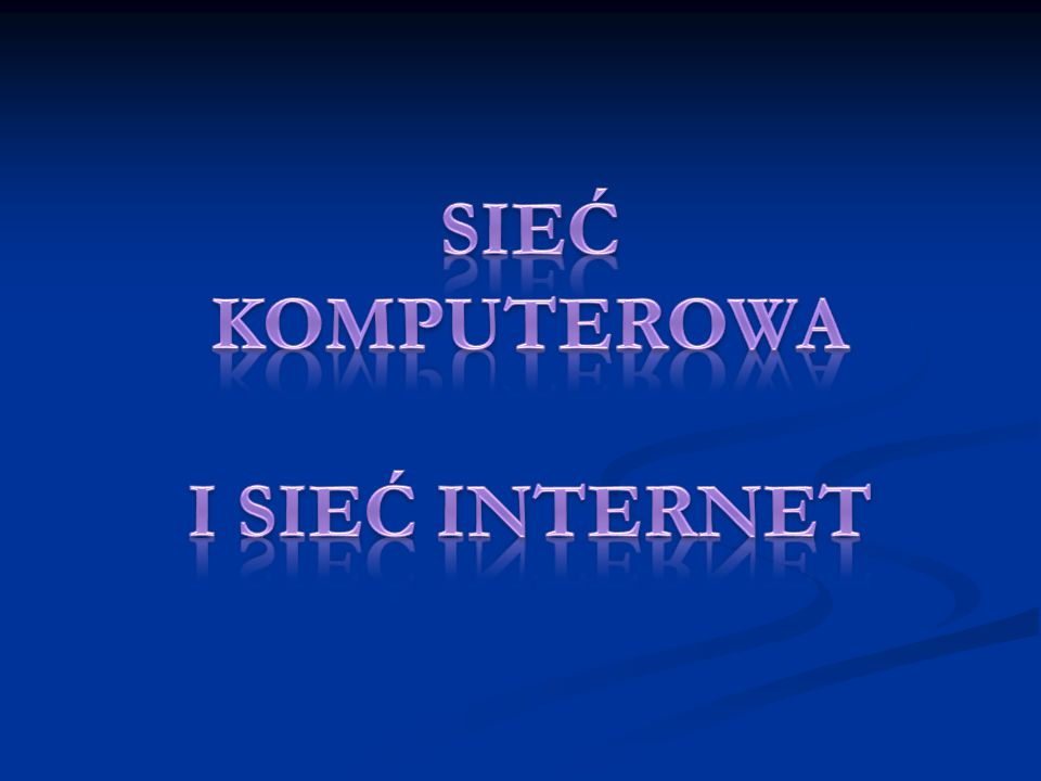 SIEĆ KOMPUTEROWA I SIEĆ INTERNET