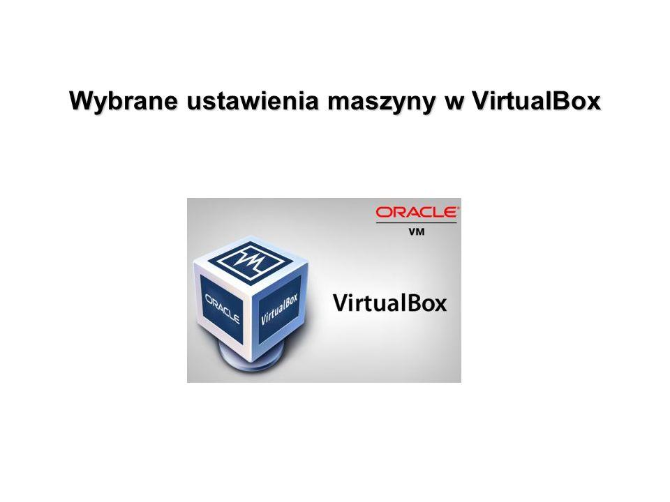 Wybrane ustawienia maszyny w VirtualBox