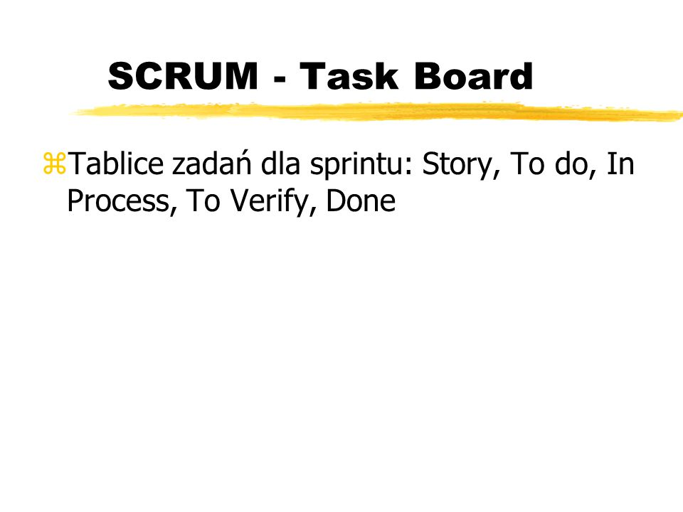 SCRUM - Task Board Tablice zadań dla sprintu: Story, To do, In Process, To Verify, Done