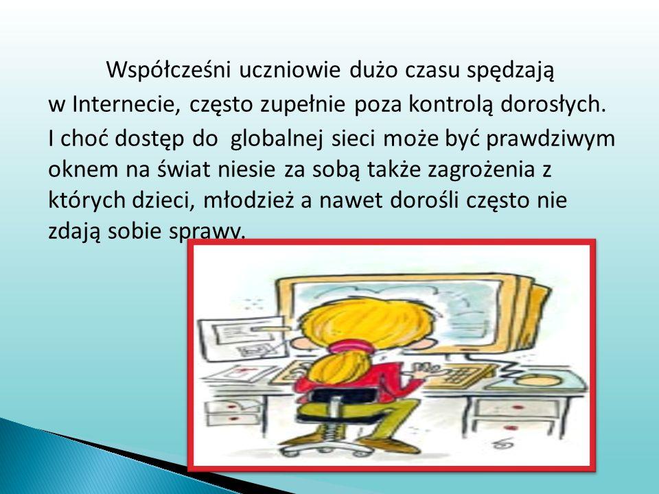 Współcześni uczniowie dużo czasu spędzają w Internecie, często zupełnie poza kontrolą dorosłych.