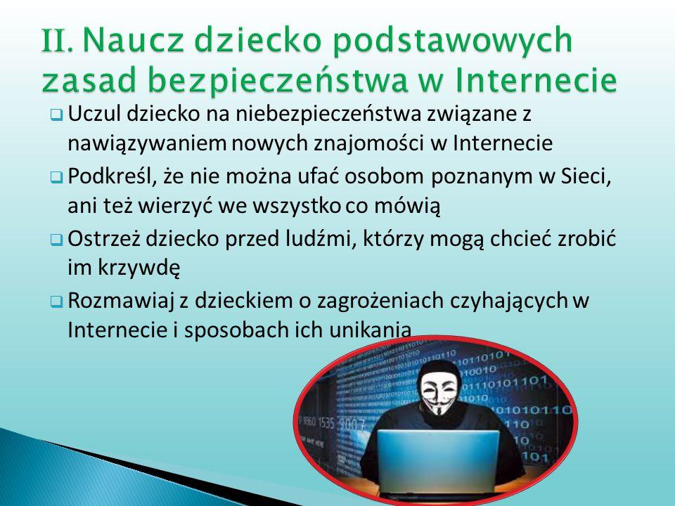 II. Naucz dziecko podstawowych zasad bezpieczeństwa w Internecie