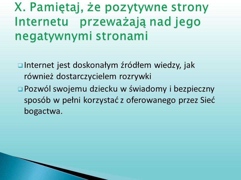 X. Pamiętaj, że pozytywne strony Internetu przeważają nad jego negatywnymi stronami