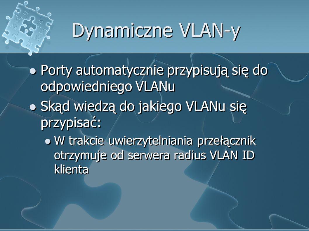 Dynamiczne VLAN-y Porty automatycznie przypisują się do odpowiedniego VLANu. Skąd wiedzą do jakiego VLANu się przypisać: