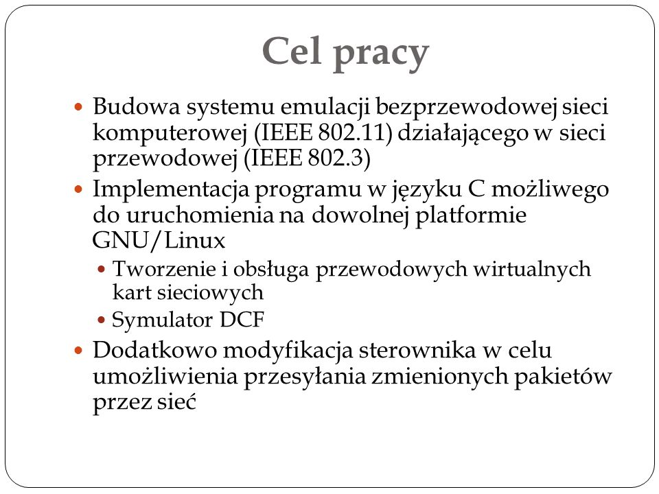 Cel pracy Budowa systemu emulacji bezprzewodowej sieci komputerowej (IEEE 802.11) działającego w sieci przewodowej (IEEE 802.3)