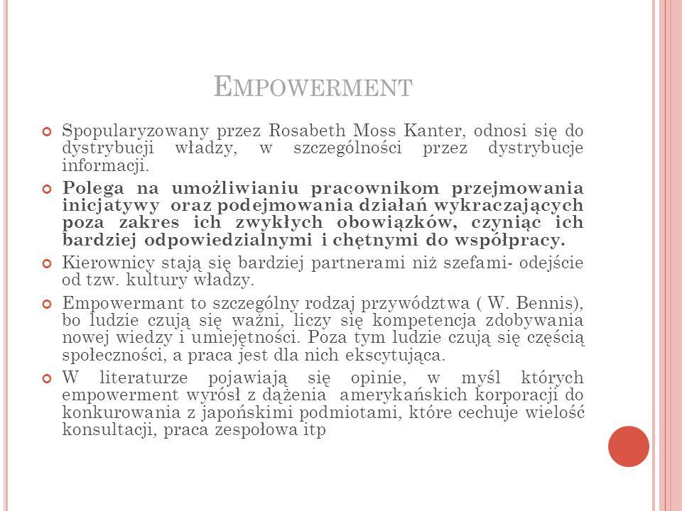 Empowerment Spopularyzowany przez Rosabeth Moss Kanter, odnosi się do dystrybucji władzy, w szczególności przez dystrybucje informacji.