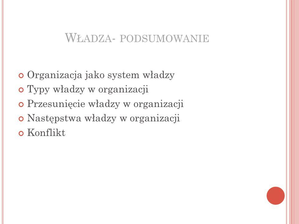 Władza- podsumowanie Organizacja jako system władzy