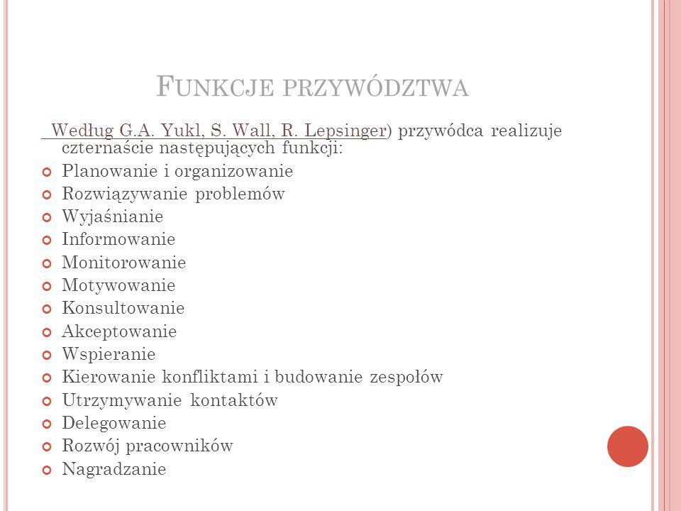 Funkcje przywództwa Według G.A. Yukl, S. Wall, R. Lepsinger) przywódca realizuje czternaście następujących funkcji: