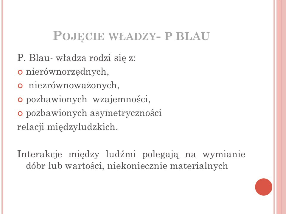 Pojęcie władzy- P BLAU P. Blau- władza rodzi się z: nierównorzędnych,