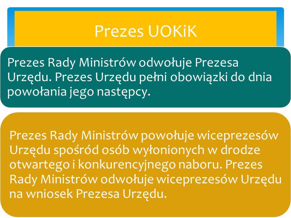 Prezes UOKiK Prezes Rady Ministrów odwołuje Prezesa Urzędu. Prezes Urzędu pełni obowiązki do dnia powołania jego następcy.