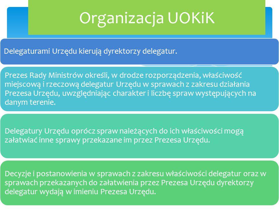 Organizacja UOKiK Delegaturami Urzędu kierują dyrektorzy delegatur.