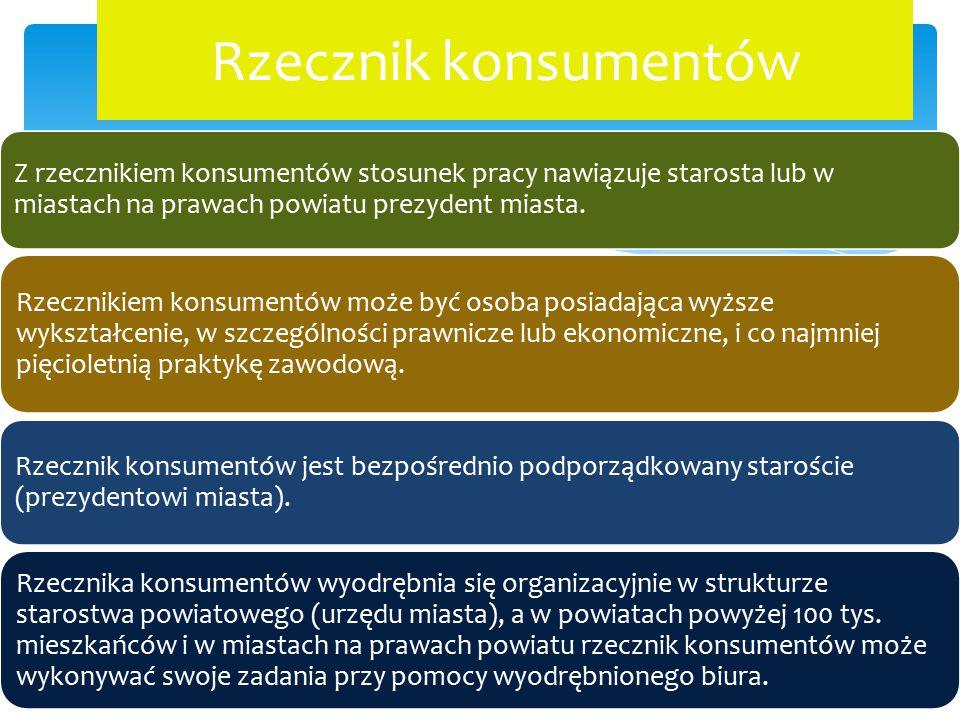 Rzecznik konsumentów Z rzecznikiem konsumentów stosunek pracy nawiązuje starosta lub w miastach na prawach powiatu prezydent miasta.