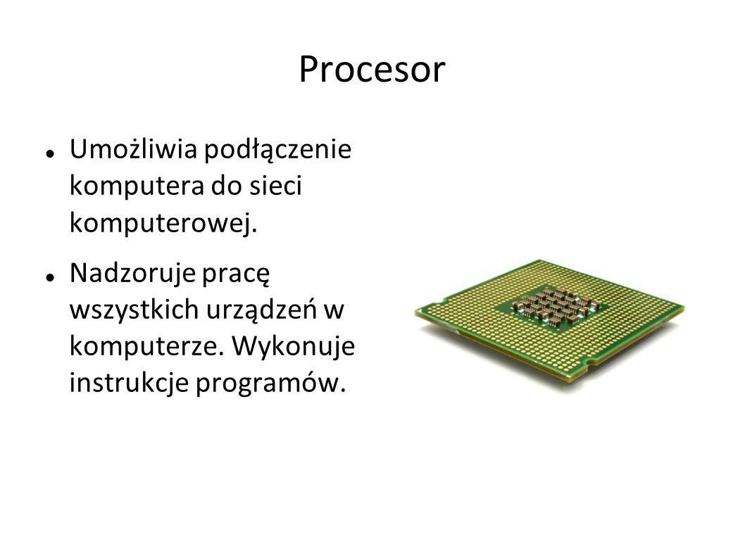 Procesor Umożliwia podłączenie komputera do sieci komputerowej.