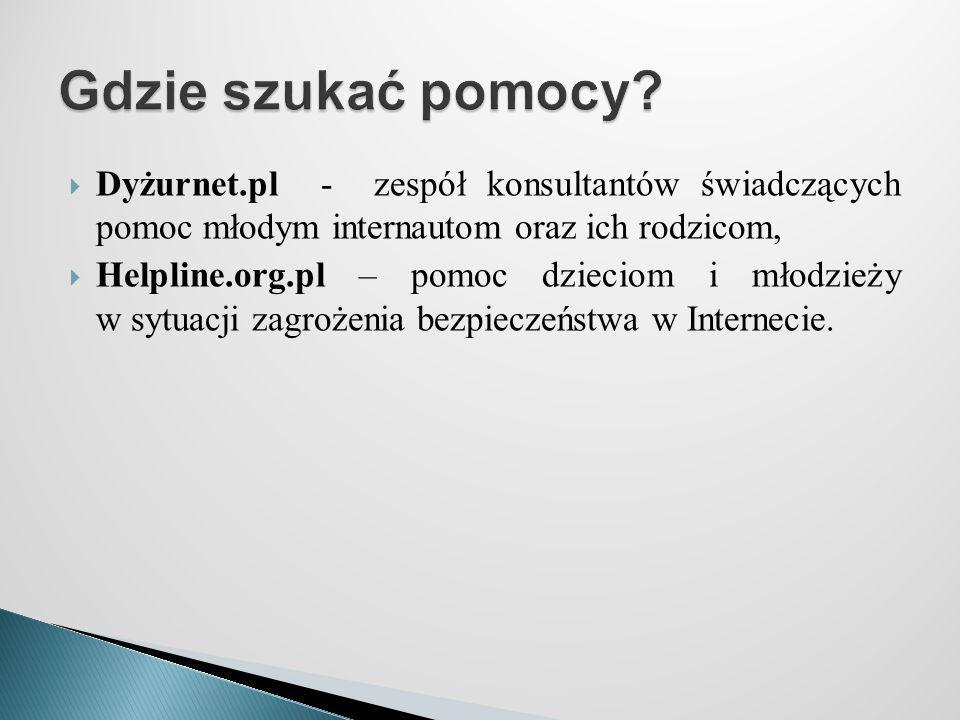 Gdzie szukać pomocy Dyżurnet.pl - zespół konsultantów świadczących pomoc młodym internautom oraz ich rodzicom,