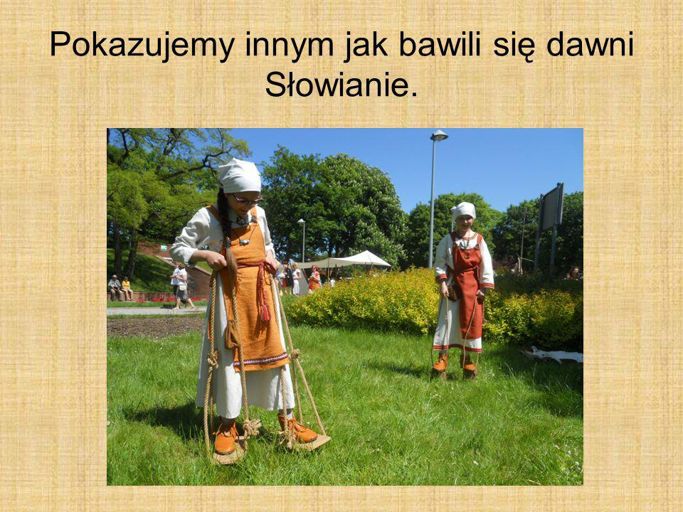 Pokazujemy innym jak bawili się dawni Słowianie.