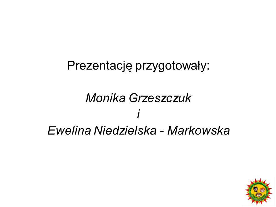 Prezentację przygotowały: Monika Grzeszczuk i