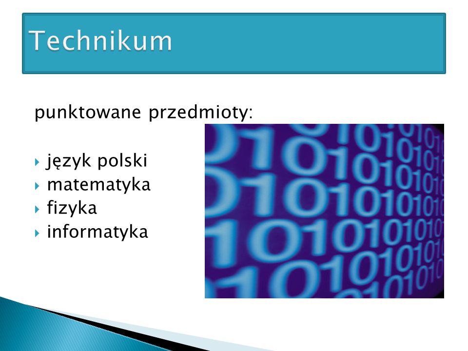 Technikum punktowane przedmioty: język polski matematyka fizyka