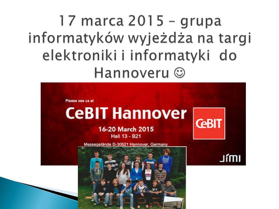 17 marca 2015 – grupa informatyków wyjeżdża na targi elektroniki i informatyki do Hannoveru 