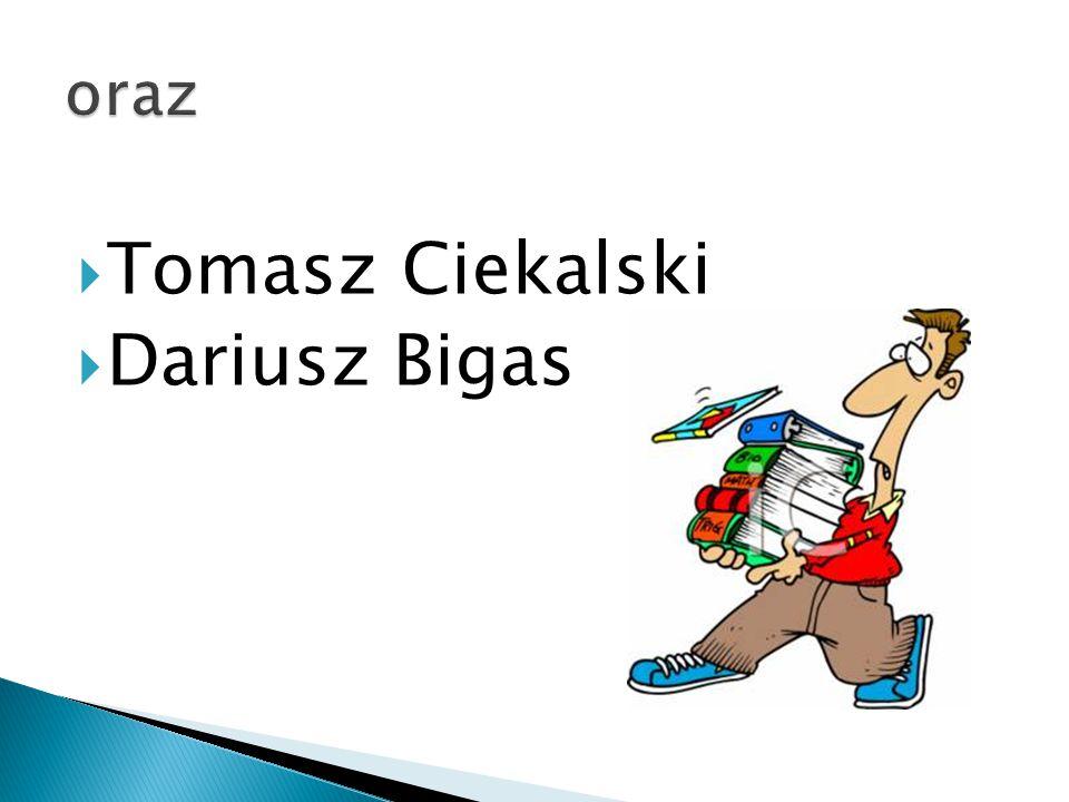 oraz Tomasz Ciekalski Dariusz Bigas
