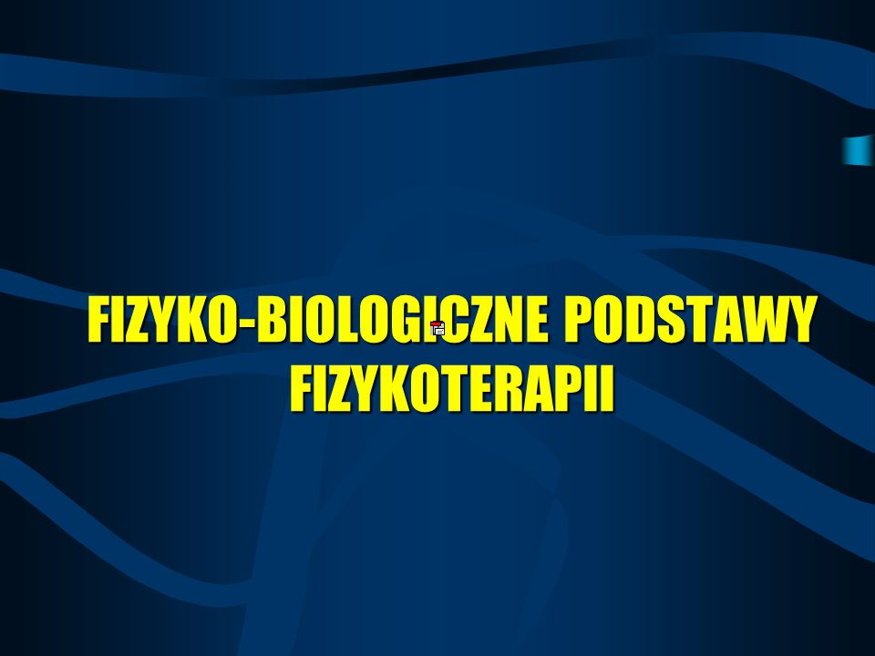 FIZYKO-BIOLOGICZNE PODSTAWY FIZYKOTERAPII