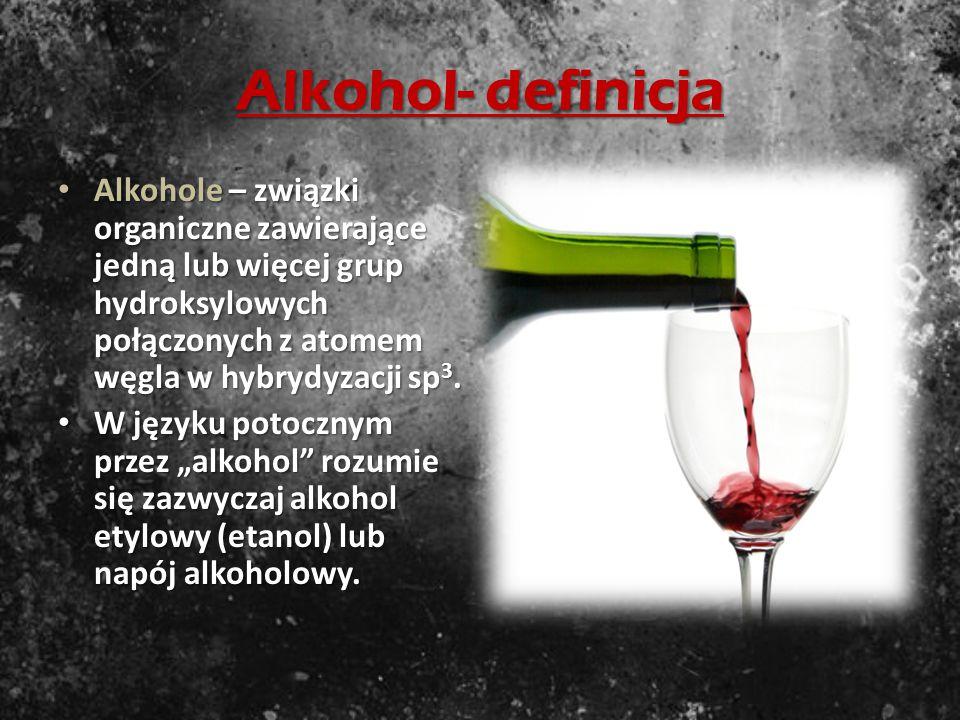 Alkohol- definicja Alkohole – związki organiczne zawierające jedną lub więcej grup hydroksylowych połączonych z atomem węgla w hybrydyzacji sp3.